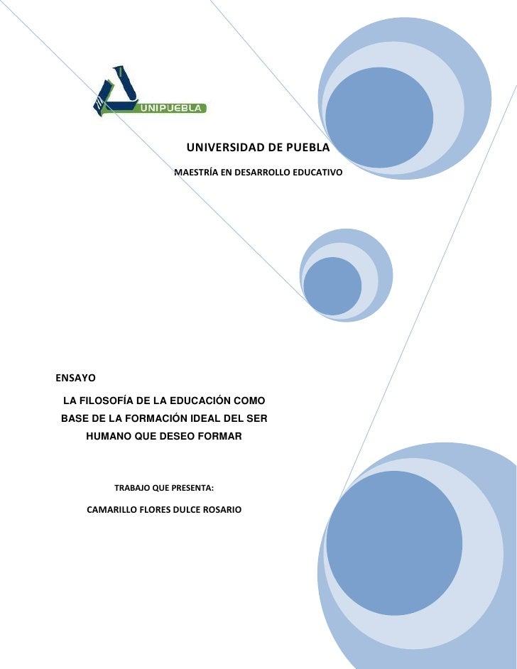 UNIVERSIDAD DE PUEBLA                     MAESTRÍA EN DESARROLLO EDUCATIVOENSAYO LA FILOSOFÍA DE LA EDUCACIÓN COMOBASE DE ...