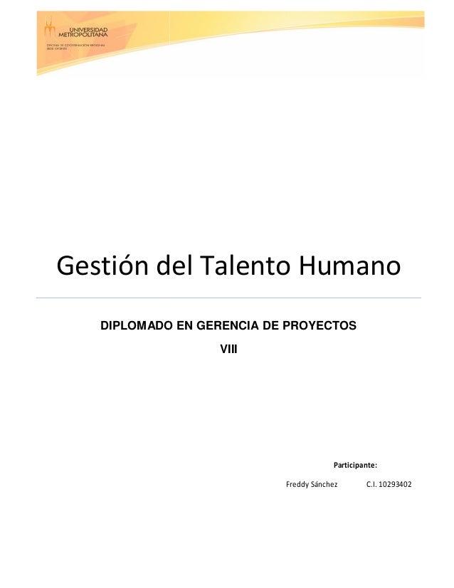 Gestión del Talento Humano DIPLOMADO EN GERENCIA DE PROYECTOS Gestión del Talento Humano DIPLOMADO EN GERENCIA DE PROYECTO...