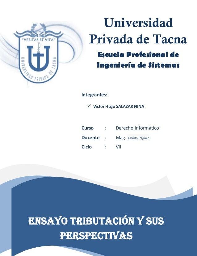 1 Tributación On Line y sus perspectivas Universidad Privada de Tacna Escuela Profesional de Ingeniería de Sistemas Integr...