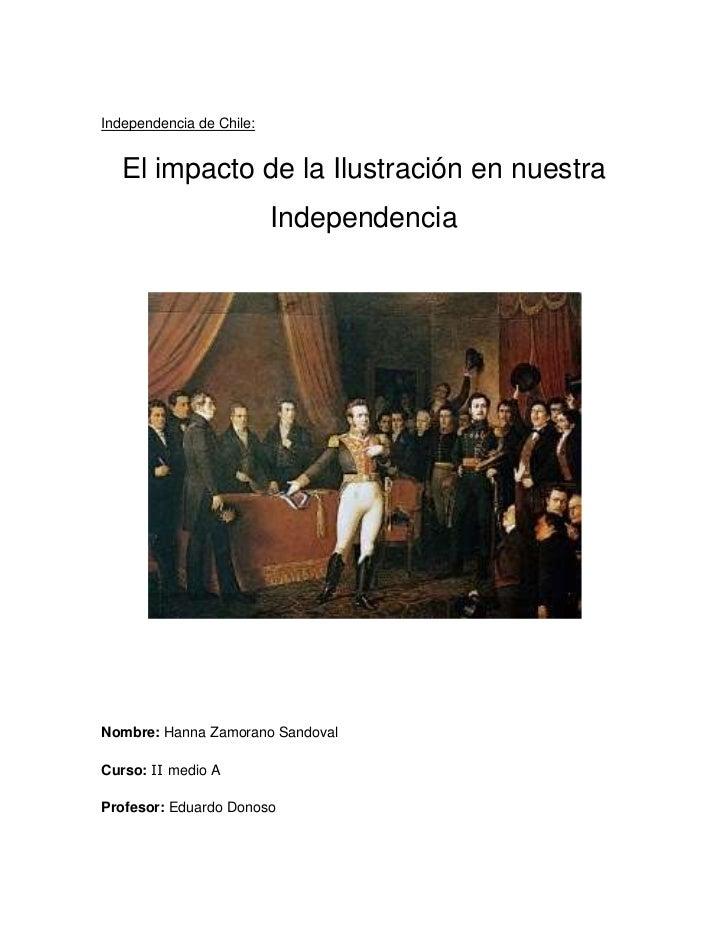 Independencia de Chile:   El impacto de la Ilustración en nuestra                          IndependenciaNombre: Hanna Zamo...