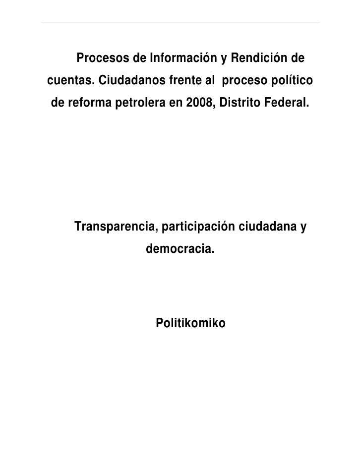 Procesos de Información y Rendición decuentas. Ciudadanos frente al proceso políticode reforma petrolera en 2008, Distrito...