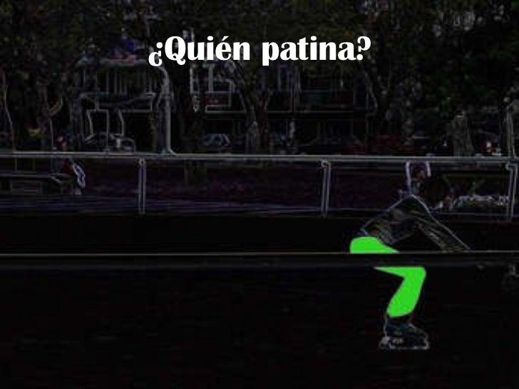 ¿Quién patina?