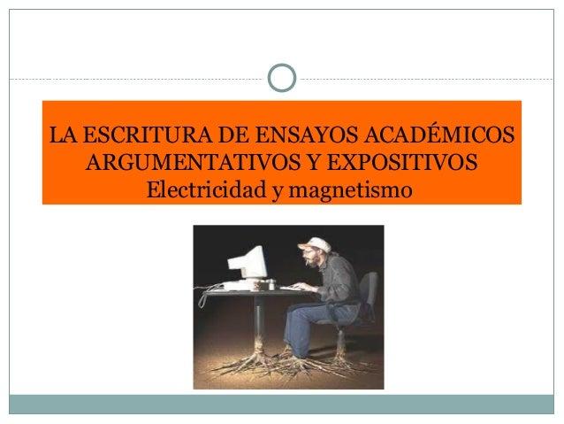LA ESCRITURA DE ENSAYOS ACADÉMICOS ARGUMENTATIVOS Y EXPOSITIVOS Electricidad y magnetismo