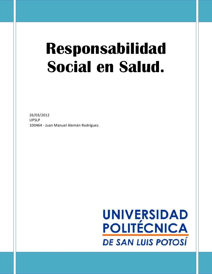 Responsabilidad        Social en Salud.26/03/2012UPSLP100464 - Juan Manuel Alemán Rodríguez.