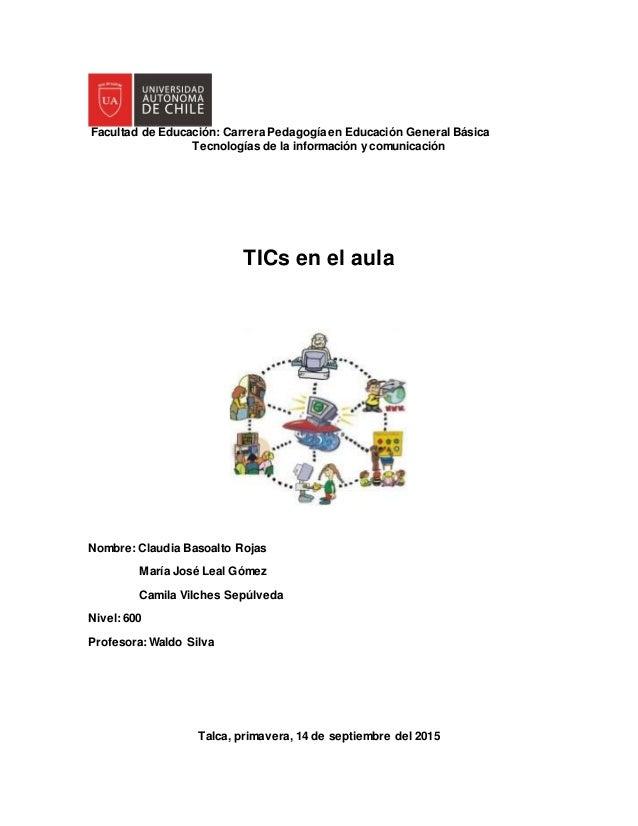 Facultad de Educación: Carrera Pedagogía en Educación General Básica Tecnologías de la información y comunicación TICs en ...