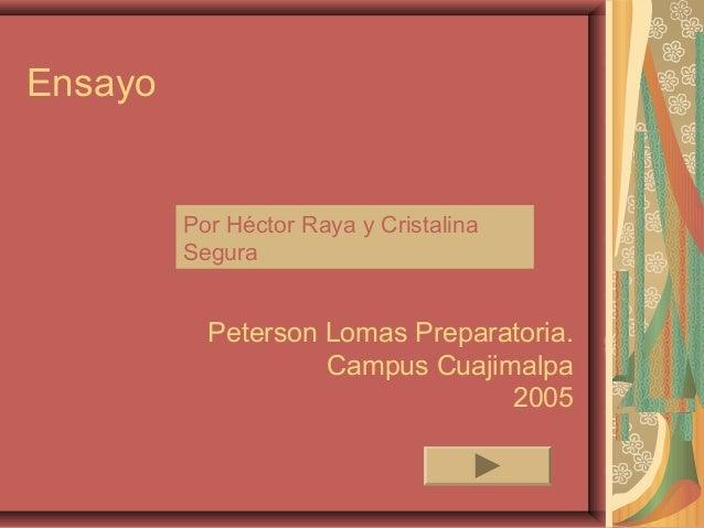 Ensayo         Por Héctor Raya y Cristalina         Segura           Peterson Lomas Preparatoria.                    Campu...