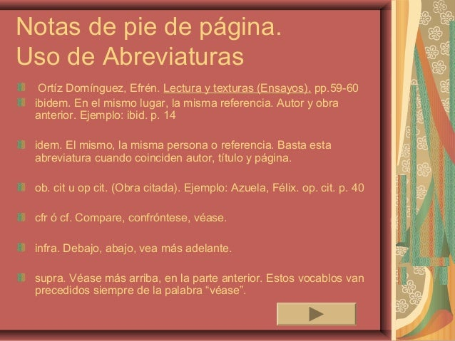 Notas de pie de página.Uso de Abreviaturas  Ortíz Domínguez, Efrén. Lectura y texturas (Ensayos). pp.59-60 ibidem. En el m...