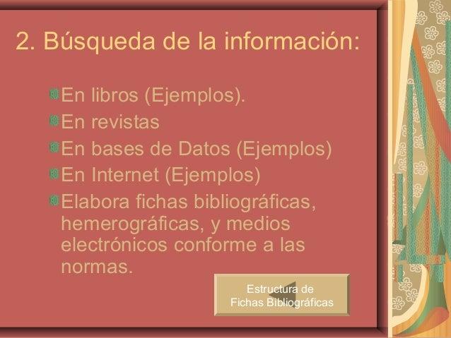 2. Búsqueda de la información:   En libros (Ejemplos).   En revistas   En bases de Datos (Ejemplos)   En Internet (Ejemplo...