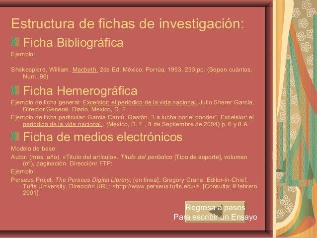 Estructura de fichas de investigación:    Ficha BibliográficaEjemplo:Shakespiere, William. Macbeth. 2da Ed. México, Porrúa...