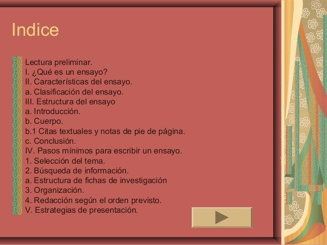 Indice Lectura preliminar. I. ¿Qué es un ensayo? II. Características del ensayo. a. Clasificación del ensayo. III. Estruct...