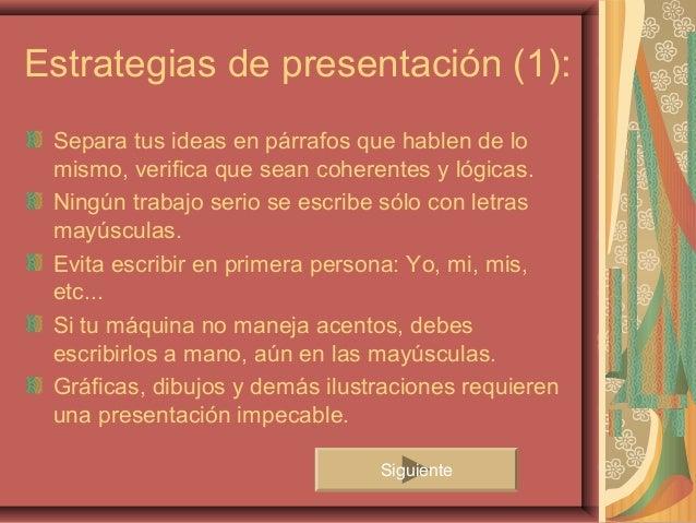 Estrategias de presentación (1): Separa tus ideas en párrafos que hablen de lo mismo, verifica que sean coherentes y lógic...
