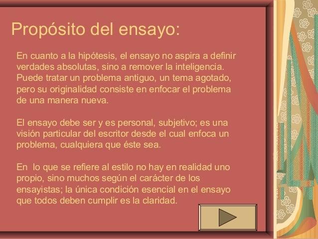Propósito del ensayo:En cuanto a la hipótesis, el ensayo no aspira a definirverdades absolutas, sino a remover la intelige...
