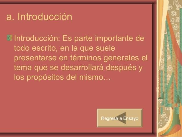 a. Introducción Introducción: Es parte importante de todo escrito, en la que suele presentarse en términos generales el te...