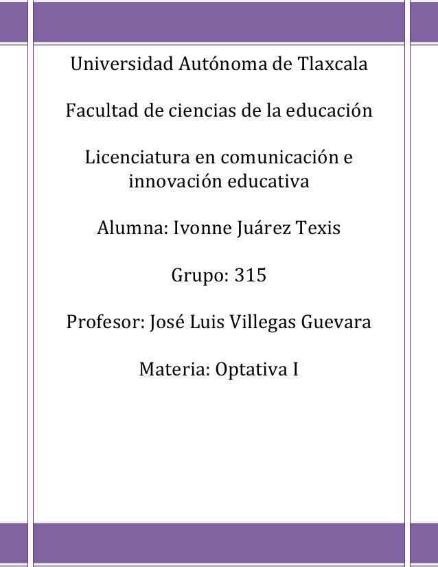 Universidad Autónoma de TlaxcalaFacultad de ciencias de la educación  Licenciatura en comunicación e       innovación educ...