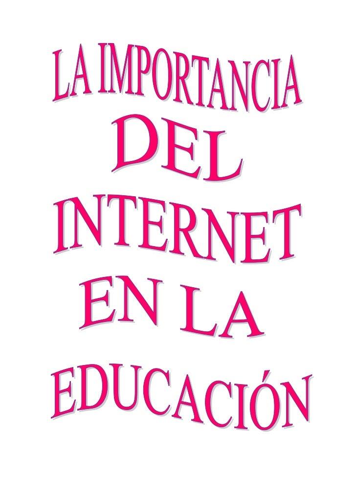 ÍNDICE.LA IMPORTANCIA DEL INTERNET EN LA EDUCACIÓN.1. ¿Qué es el internet?      1.1. Ventajas y desventajas del internet e...