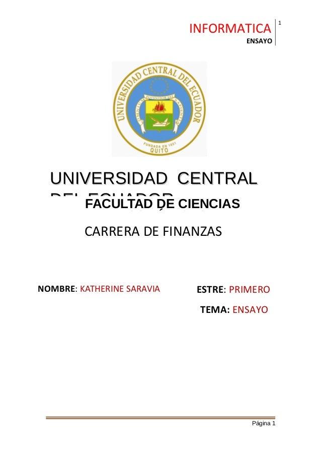 UNIVERSIDAD CENTRALUNIVERSIDAD CENTRAL DEL ECUADORDEL ECUADOR AULA: 34 SEMESTRE: PRIMERO TEMA: ENSAYO INFORMATICA ENSAYO 1...