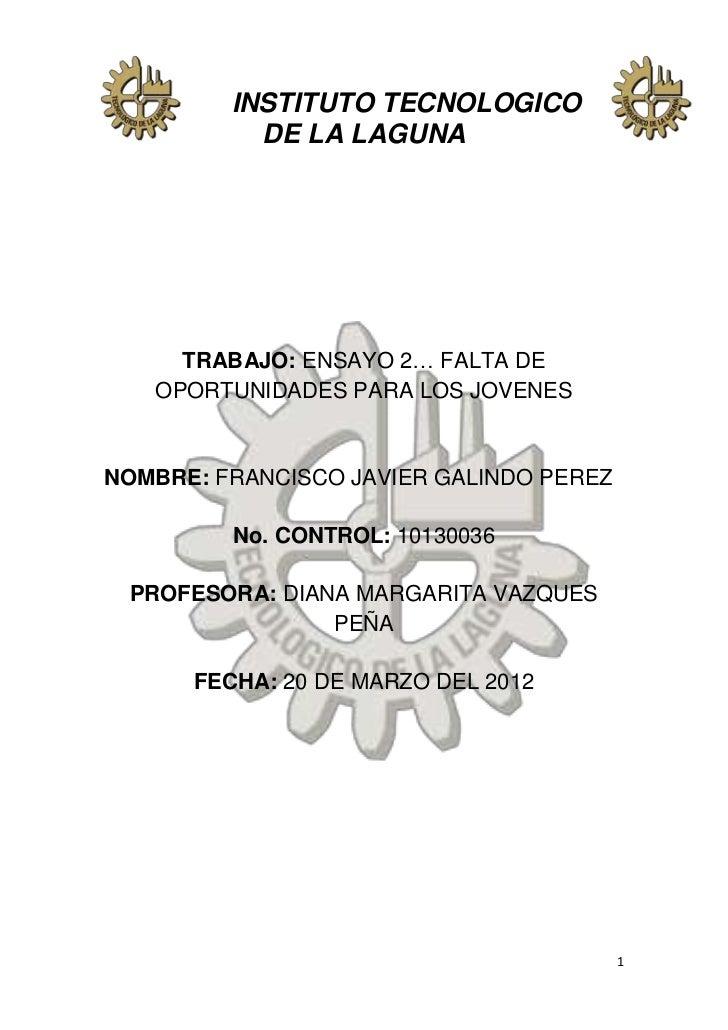 INSTITUTO TECNOLOGICO           DE LA LAGUNA     TRABAJO: ENSAYO 2… FALTA DE   OPORTUNIDADES PARA LOS JOVENESNOMBRE: FRANC...