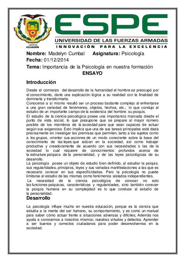 Nombre: Madelyn Cumbal Asignatura: Psicología  Fecha: 01/12/2014  Tema: Importancia de la Psicología en nuestra formación ...