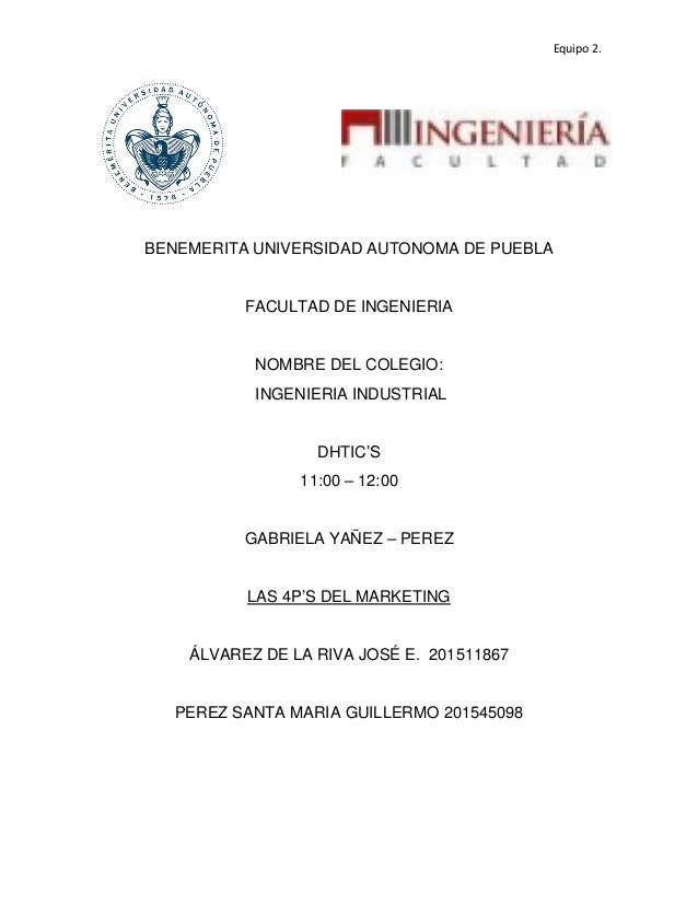 Equipo 2. BENEMERITA UNIVERSIDAD AUTONOMA DE PUEBLA FACULTAD DE INGENIERIA NOMBRE DEL COLEGIO: INGENIERIA INDUSTRIAL DHTIC...