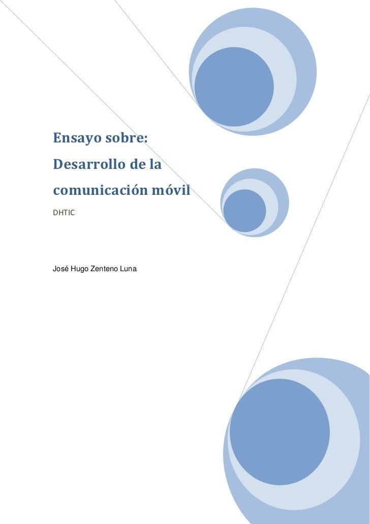Ensayo sobre:Desarrollo de lacomunicación móvilDHTICJosé Hugo Zenteno Luna
