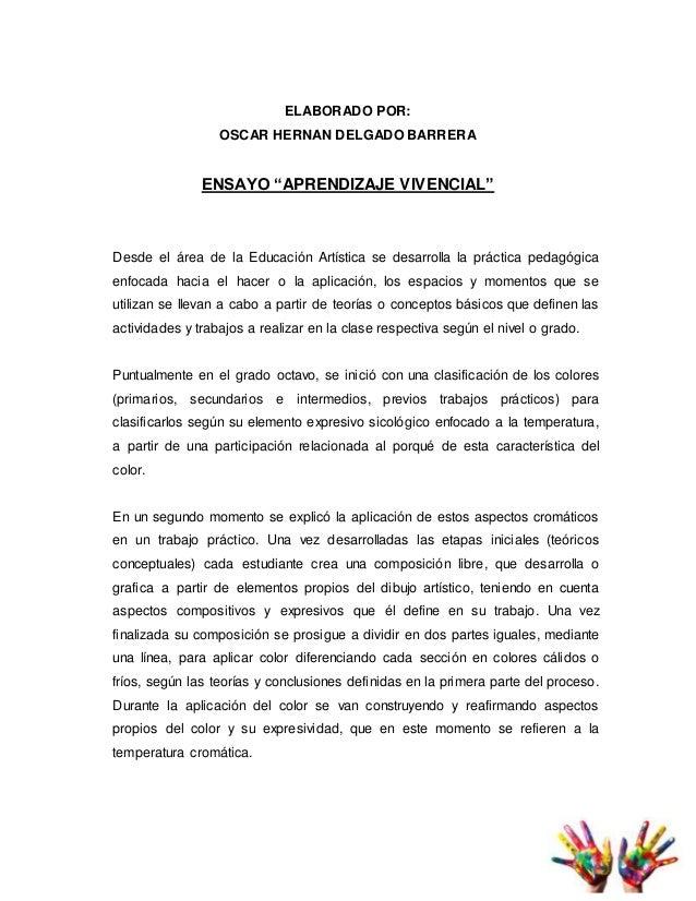 """ELABORADO POR: OSCAR HERNAN DELGADO BARRERA ENSAYO """"APRENDIZAJE VIVENCIAL"""" Desde el área de la Educación Artística se desa..."""