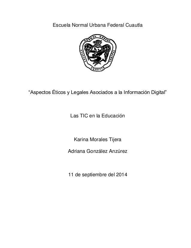 """Escuela Normal Urbana Federal Cuautla  """"Aspectos Éticos y Legales Asociados a la Información Digital""""  Las TIC en la Educa..."""