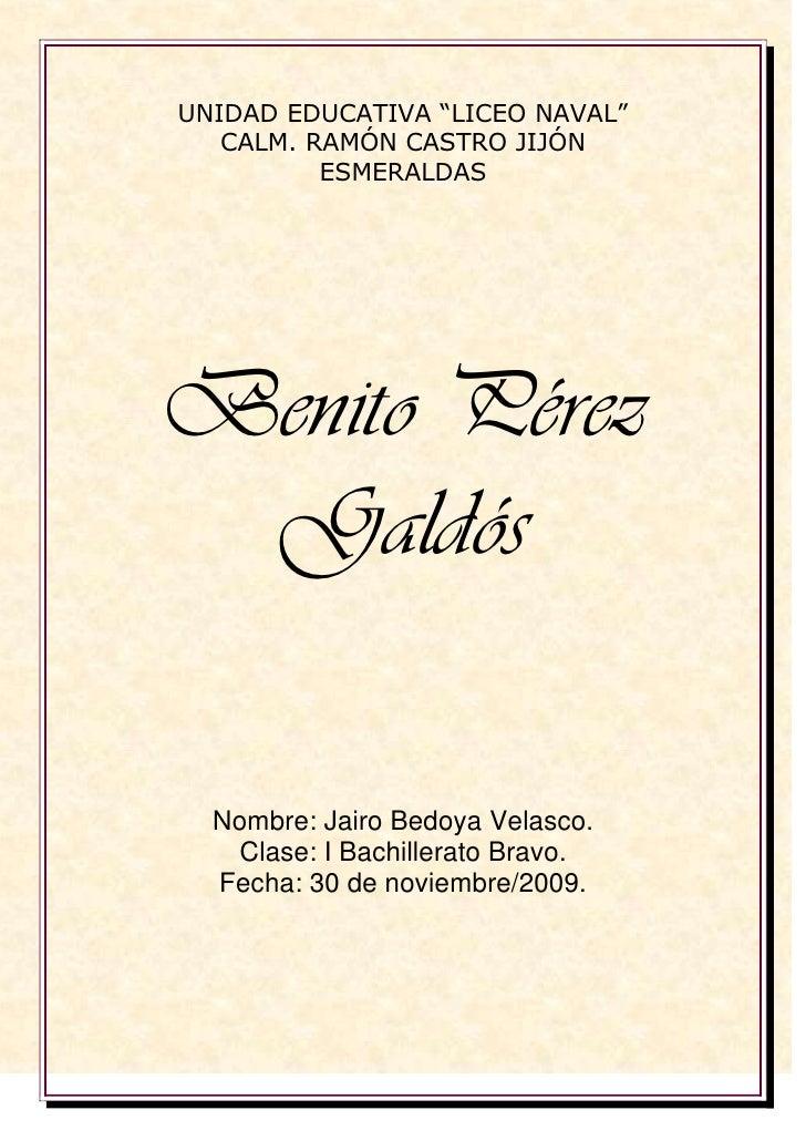 """UNIDAD EDUCATIVA """"LICEO NAVAL""""<br />CALM. RAMÓN CASTRO JIJÓN<br />ESMERALDAS<br />Benito Pérez Galdós<br />Nombre: Jairo B..."""