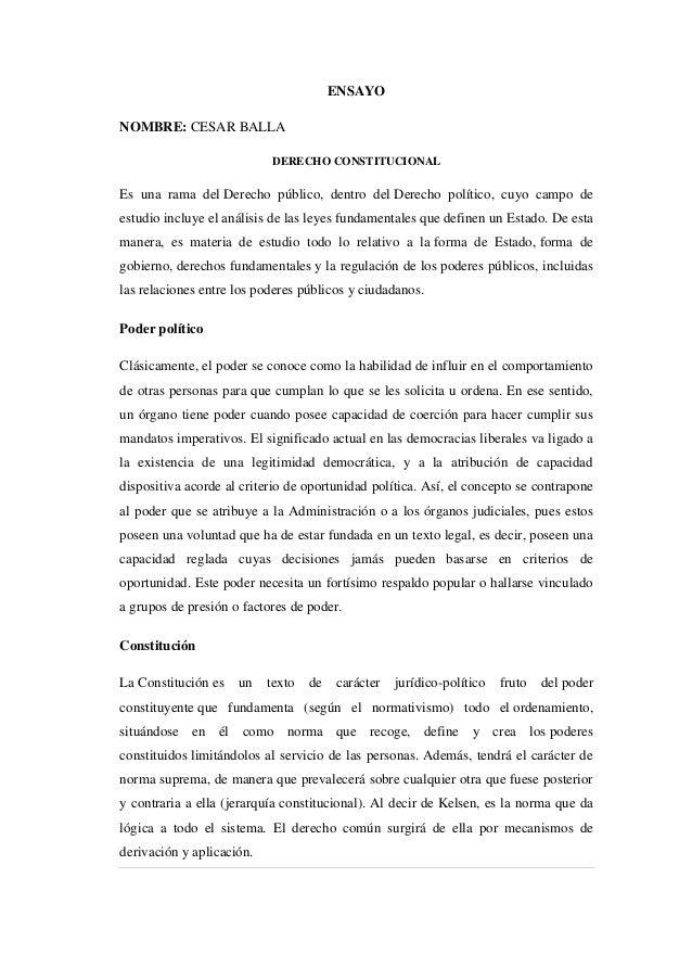 ENSAYO NOMBRE: CESAR BALLA DERECHO CONSTITUCIONAL Es una rama del Derecho público, dentro del Derecho político, cuyo campo...