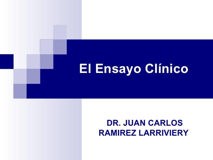 El Ensayo Clínico    DR. JUAN CARLOS   RAMIREZ LARRIVIERY