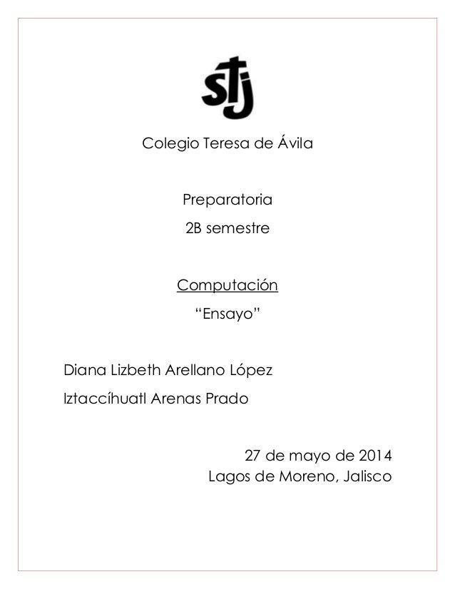"Colegio Teresa de Ávila Preparatoria 2B semestre Computación ""Ensayo"" Diana Lizbeth Arellano López Iztaccíhuatl Arenas Pra..."