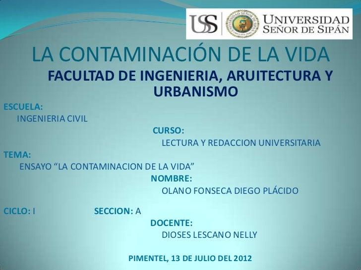LA CONTAMINACIÓN DE LA VIDA           FACULTAD DE INGENIERIA, ARUITECTURA Y                         URBANISMOESCUELA:   IN...