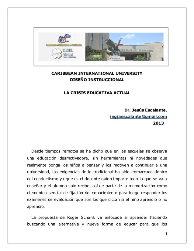 1 CARIBBEAN INTERNATIONAL UNIVERSITY DISEÑO INSTRUCCIONAL LA CRISIS EDUCATIVA ACTUAL Dr. Jesús Escalante. ingjaescalante@g...