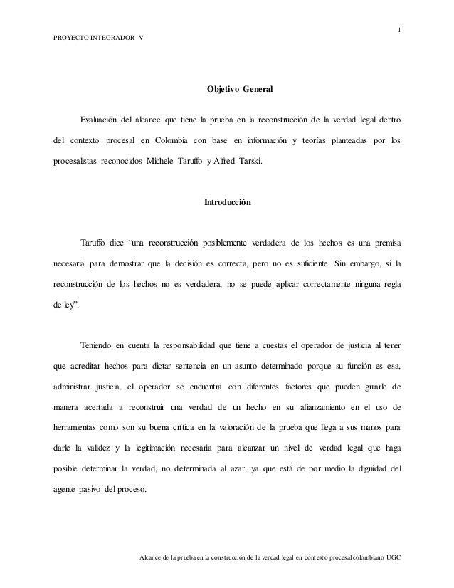 1 PROYECTO INTEGRADOR V Alcance de la prueba en la construcción de la verdad legal en contexto procesal colombiano UGC Obj...