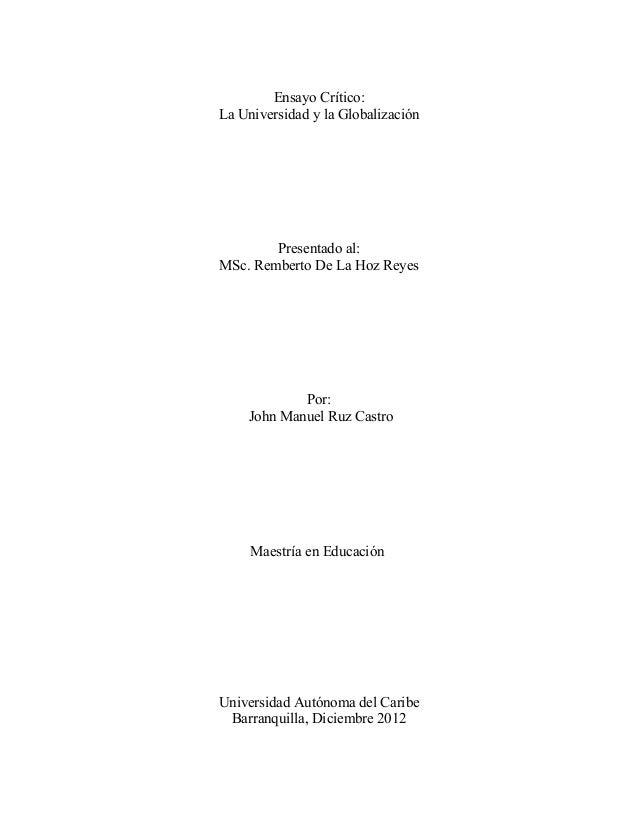 Ensayo Crítico:La Universidad y la GlobalizaciónPresentado al:MSc. Remberto De La Hoz ReyesPor:John Manuel Ruz CastroMaest...