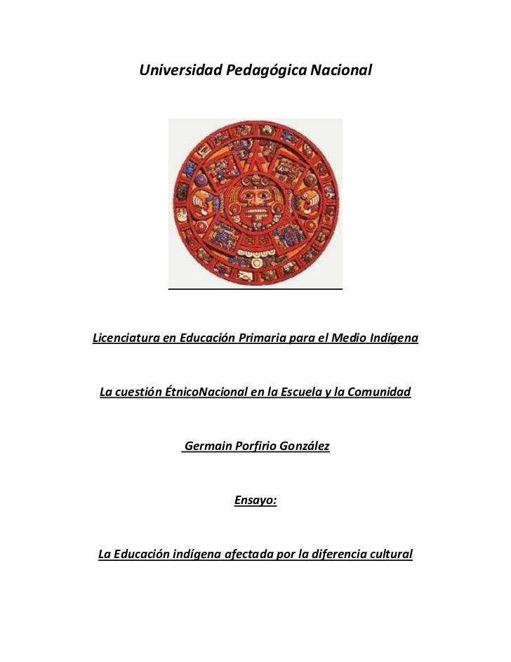 Universidad Pedagógica Nacional<br />Licenciatura en Educación Primaria para el Medio Indígena<br />La cuestión Étnico Nac...