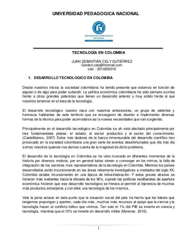 UNIVERSIDAD PEDAGOGICA NACIONAL TECNOLOGÍA EN COLOMBIA 1 JUAN SEBASTIÁN CELY GUTIÉRREZ Gordon.cely@hotmail.com cód. : 2010...