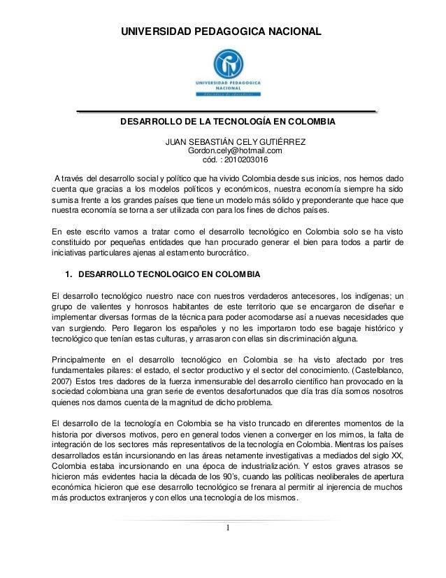 UNIVERSIDAD PEDAGOGICA NACIONAL DESARROLLO DE LA TECNOLOGÍA EN COLOMBIA 1 JUAN SEBASTIÁN CELY GUTIÉRREZ Gordon.cely@hotmai...