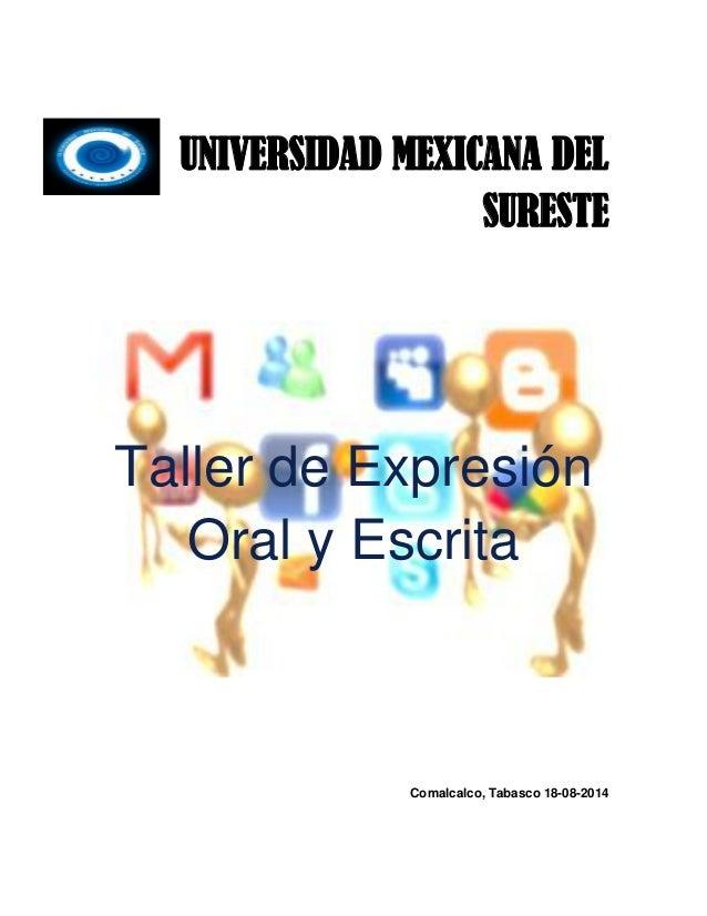UNIVERSIDAD MEXICANA DEL SURESTE  Taller de Expresión Oral y Escrita  Comalcalco, Tabasco 18-08-2014