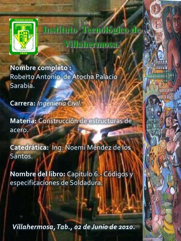 Instituto  Tecnológico de <br />Villahermosa.<br />Nombre completo : <br />Roberto Antonio de Atocha Palacio Sarabia.<br /...