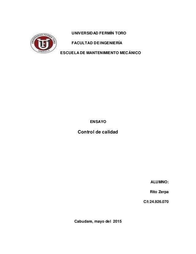 UNIVERSIDAD FERMÍN TORO FACULTAD DE INGENIERÍA ESCUELA DE MANTENIMIENTO MECÁNICO ENSAYO Control de calidad ALUMNO: Rito Ze...