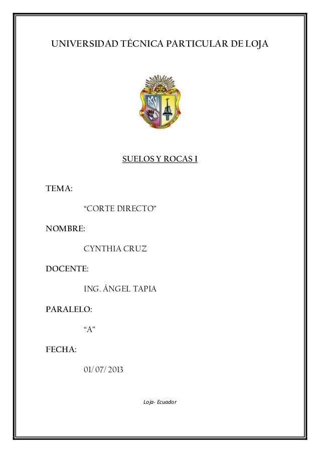 """UNIVERSIDAD TÉCNICA PARTICULAR DE LOJA SUELOS Y ROCAS I TEMA: """"CORTE DIRECTO"""" NOMBRE: CYNTHIA CRUZ DOCENTE: ING. ÁNGEL TAP..."""