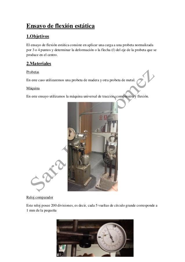 Ensayo de flexión estática  1.Objetivos  El ensayo de flexión estática consiste en aplicar una carga a una probeta normali...
