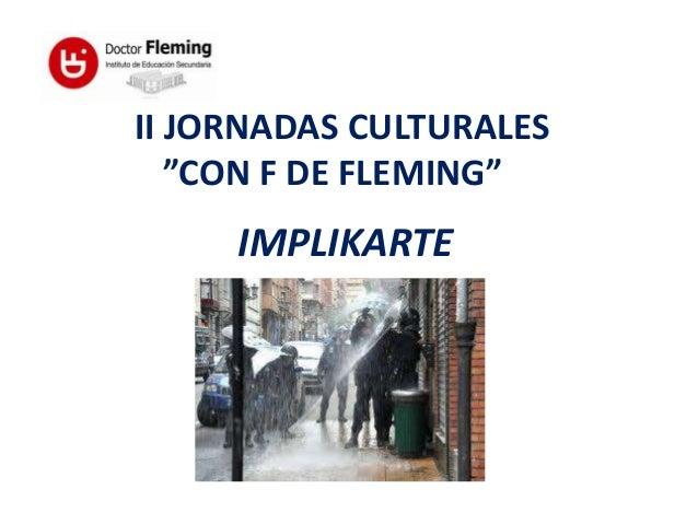 "II JORNADAS CULTURALES   ""CON F DE FLEMING""     IMPLIKARTE"