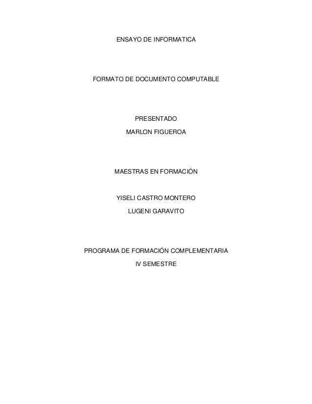 ENSAYO DE INFORMATICA FORMATO DE DOCUMENTO COMPUTABLE PRESENTADO MARLON FIGUEROA MAESTRAS EN FORMACIÓN YISELI CASTRO MONTE...