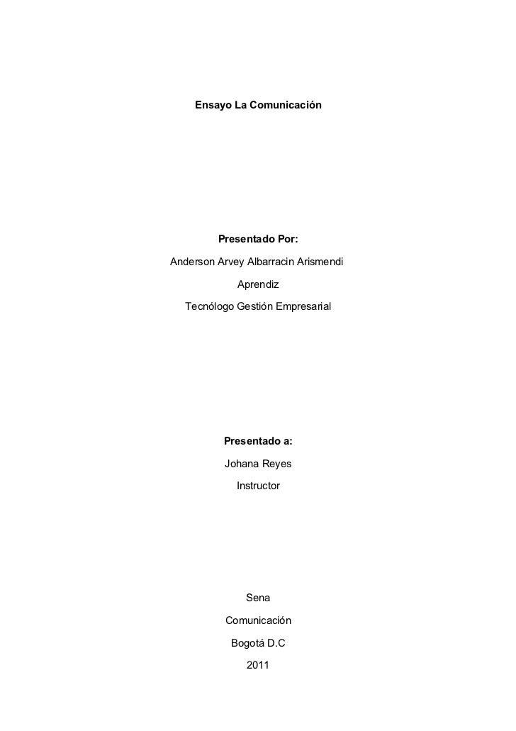 Ensayo La Comunicación         Presentado Por:Anderson Arvey Albarracin Arismendi             Aprendiz   Tecnólogo Gestión...