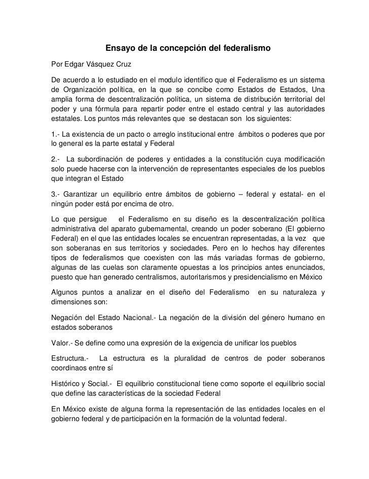 Ensayo de la concepción del federalismoPor Edgar Vásquez CruzDe acuerdo a lo estudiado en el modulo identifico que el Fede...