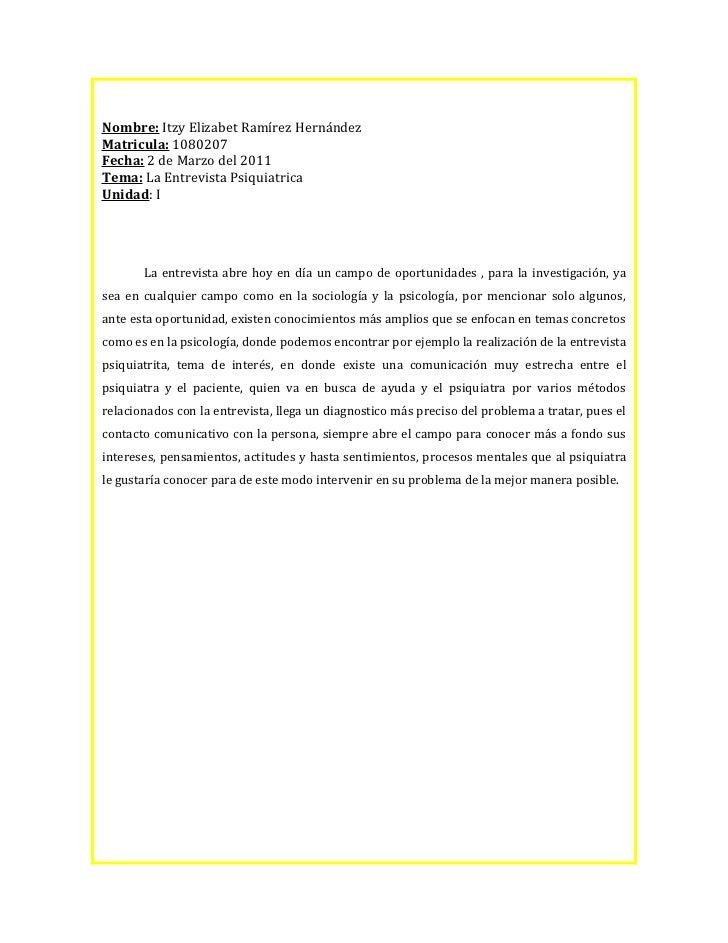 Nombre: Itzy Elizabet Ramírez HernándezMatricula: 1080207Fecha: 2 de Marzo del 2011Tema: La Entrevista PsiquiatricaUnidad:...