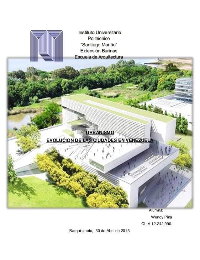 URBANISMO EVOLUCION DE LAS CIUDADES EN VENEZUELA Alumna: Wendy Piña CI: V-12.242.990. Barquisimeto, 30 de Abril de 2013. I...