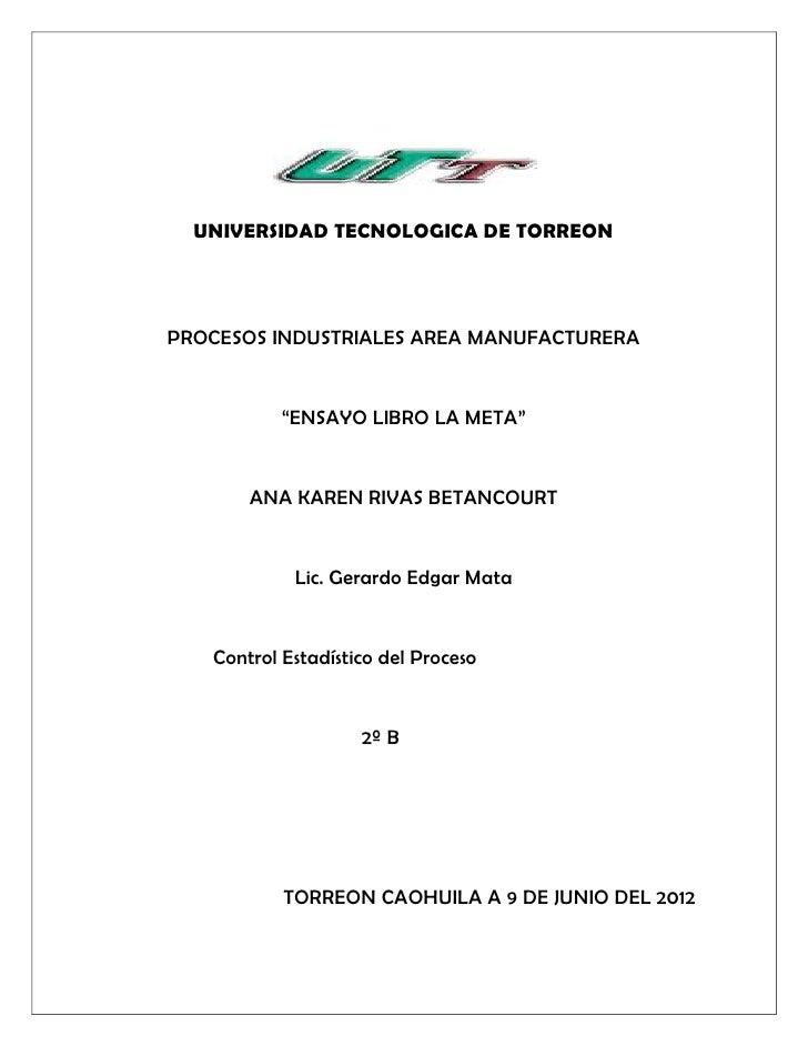 """UNIVERSIDAD TECNOLOGICA DE TORREONPROCESOS INDUSTRIALES AREA MANUFACTURERA           """"ENSAYO LIBRO LA META""""       ANA KARE..."""