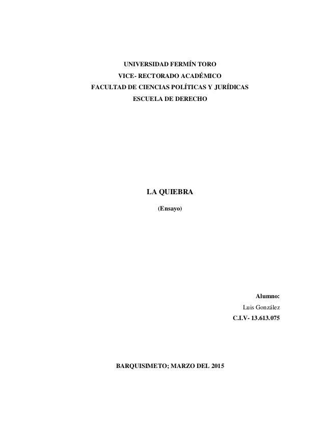 UNIVERSIDAD FERMÍN TORO VICE- RECTORADO ACADÉMICO FACULTAD DE CIENCIAS POLÍTICAS Y JURÍDICAS ESCUELA DE DERECHO LA QUIEBRA...